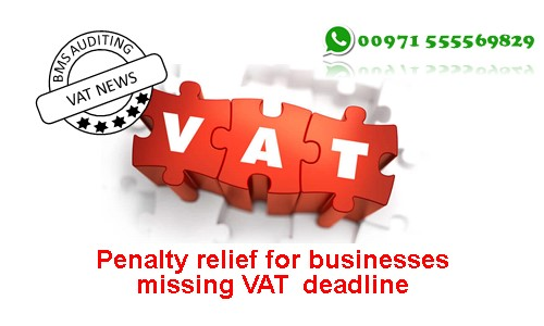 Penalty relief for businesses missing VAT deadline | VAT in UAE