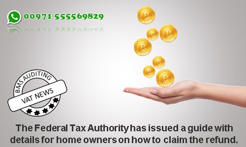gainst a newly constructed building to be used solely as residence The Federal Tax Authority has issued a guide with details for home owners on how to claim the refund.